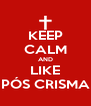 KEEP CALM AND LIKE PÓS CRISMA - Personalised Poster A4 size