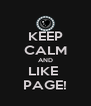 KEEP CALM AND LIKE  PAGE! - Personalised Poster A4 size