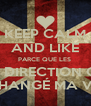 KEEP CALM AND LIKE PARCE QUE LES  ONE DIRECTION ONT  CHANGÉ MA VIE - Personalised Poster A4 size