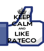 KEEP CALM AND LIKE PATECO - Personalised Poster A4 size