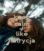 keep calm and like Patrycja - Personalised Poster A4 size