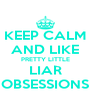 KEEP CALM AND LIKE PRETTY LITTLE LIAR OBSESSIONS - Personalised Poster A4 size