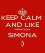 KEEP CALM  AND LIKE PRINCESS SIMONA ;) - Personalised Poster A4 size