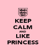 KEEP CALM AND LIKE PRINCESS - Personalised Poster A4 size