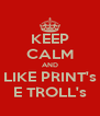 KEEP CALM AND LIKE PRINT's E TROLL's - Personalised Poster A4 size