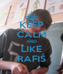 KEEP CALM AND LIKE RAFIŚ - Personalised Poster A4 size