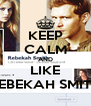 KEEP CALM AND LIKE REBEKAH SMITH - Personalised Poster A4 size
