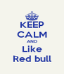 KEEP CALM AND Like Red bull - Personalised Poster A4 size