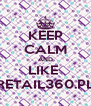 KEEP CALM AND LIKE  RETAIL360.PL - Personalised Poster A4 size