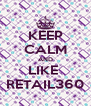 KEEP CALM AND LIKE  RETAIL360 - Personalised Poster A4 size