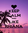 KEEP CALM AND LIKE RHIANA - Personalised Poster A4 size