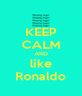 KEEP CALM AND like Ronaldo - Personalised Poster A4 size