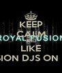 KEEP CALM AND LIKE ROYAL FUSION DJS ON FACEBOOK - Personalised Poster A4 size