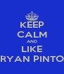 KEEP CALM AND LIKE RYAN PINTO - Personalised Poster A4 size