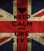 KEEP CALM AND LIKE S I K B! - Personalised Poster A4 size