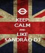 KEEP CALM AND LIKE SANDRÃO DJ - Personalised Poster A4 size