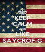 KEEP CALM AND LIKE SAYCROF-G - Personalised Poster A4 size