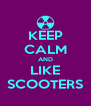 KEEP CALM AND LIKE SCOOTERS - Personalised Poster A4 size