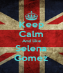 Keep Calm And like Selena Gomez - Personalised Poster A4 size