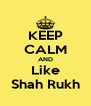 KEEP CALM AND Like Shah Rukh - Personalised Poster A4 size