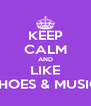 KEEP CALM AND LIKE ~ SHOES & MUSIC ~ - Personalised Poster A4 size