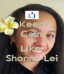 Keep  Calm And Like  Shonna-Lei - Personalised Poster A4 size