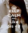 KEEP CALM AND Like Sis <3 - Personalised Poster A4 size