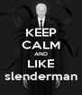 KEEP CALM AND LIKE slenderman - Personalised Poster A4 size