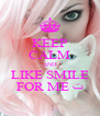 KEEP CALM AND LIKE SMILE FOR ME ﺕ - Personalised Poster A4 size