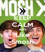 KEEP CALM AND Like Smosh - Personalised Poster A4 size