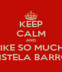 KEEP CALM AND LIKE SO MUCH  CRISTELA BARROS  - Personalised Poster A4 size
