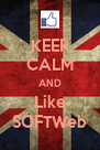 KEEP CALM AND Like SOFTWeb - Personalised Poster A4 size