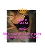 KEEP CALM AND like some of my pics ill return the favor - Personalised Poster A4 size