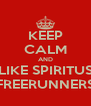 KEEP CALM AND LIKE SPIRITUS FREERUNNERS - Personalised Poster A4 size