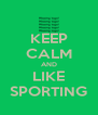 KEEP CALM AND LIKE SPORTING - Personalised Poster A4 size