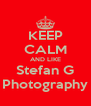 KEEP CALM AND LIKE Stefan G Photography - Personalised Poster A4 size