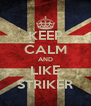 KEEP CALM AND LIKE STRIKER - Personalised Poster A4 size