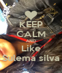 KEEP CALM AND Like Sulema silva - Personalised Poster A4 size