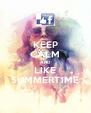 KEEP CALM AND LIKE SUMMERT1ME - Personalised Poster A4 size
