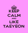 KEEP CALM AND LIKE TAEYEON - Personalised Poster A4 size