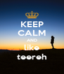 KEEP CALM AND like teereh - Personalised Poster A4 size