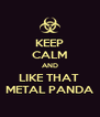 KEEP CALM AND LIKE THAT  METAL PANDA - Personalised Poster A4 size