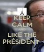 KEEP CALM AND LIKE THE PRÉSIDENT  - Personalised Poster A4 size