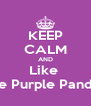 KEEP CALM AND Like  The Purple Pandas - Personalised Poster A4 size