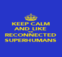 KEEP CALM AND LIKE THE RECONNECTED SUPERHUMANS - Personalised Poster A4 size