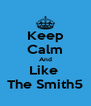 Keep Calm And Like  The Smith5 - Personalised Poster A4 size
