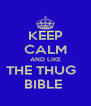 KEEP CALM AND LIKE THE THUG   BIBLE  - Personalised Poster A4 size