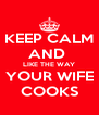 KEEP CALM AND  LIKE THE WAY YOUR WIFE COOKS - Personalised Poster A4 size