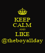 KEEP CALM AND LIKE @theboyallday - Personalised Poster A4 size