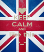 KEEP CALM AND like this -_- - Personalised Poster A4 size